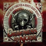 DEAFNESS BY NOISE – NOIZE DEAF FOREVER / ROOTS BABY ROOTS CD